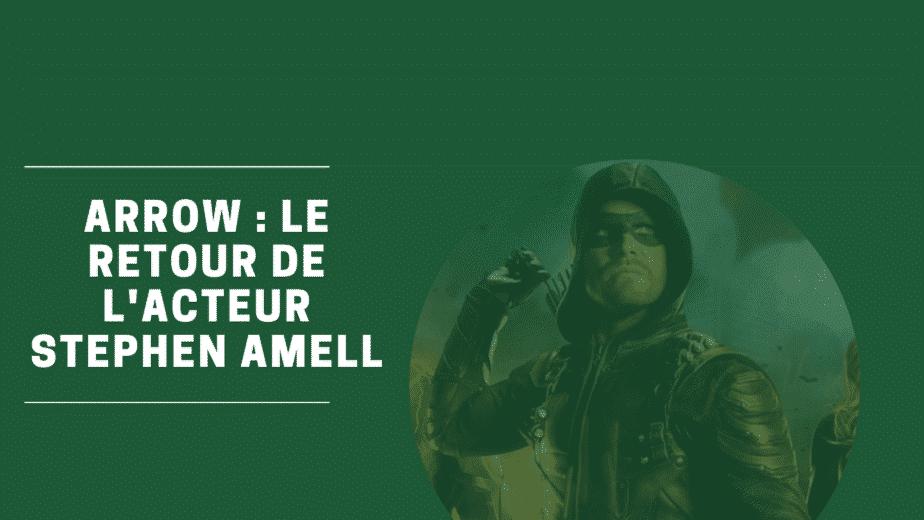 Arrow : Le retour de l'acteur Stephen Amell 1