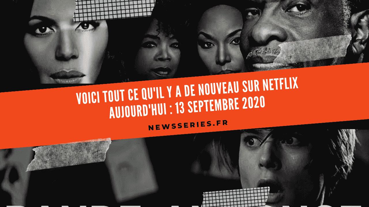Voici tout ce qu'il y a de nouveau sur Netflix aujourd'hui : 13 septembre 2020 1