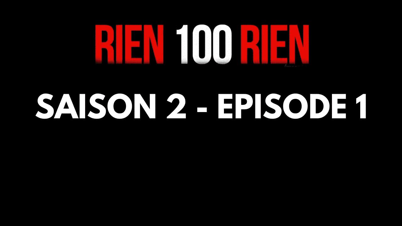 RIEN 100 RIEN Saison 2 - Episode 1 45